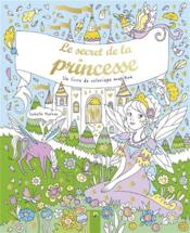 Vente  Le secret de la princesse ; un livre de coloriage magique  - Collectif