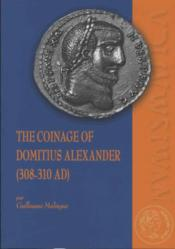 Vente livre :  The coinage of Domitius Alexander (308-310 ad)  - Malingue Guillaume