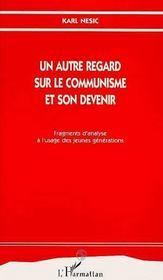 Un Autre Regard Sur Le Communisme Et Son Devenir - Intérieur - Format classique
