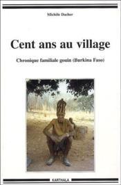 Cent ans au village - chronique familiale gouin (burkina faso) - Couverture - Format classique