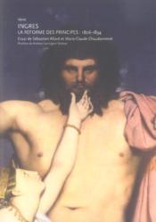 Ingres ; la reforme des principes 1806-1834 - Couverture - Format classique