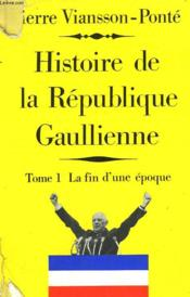 Histoire De La Republique Gaulienne. Tome 1 : La Fin D'Une Epoque. Mai 1958 - Juillet 1962. - Couverture - Format classique