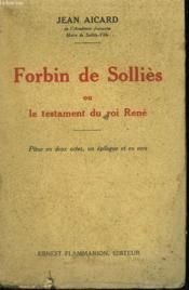 Forbin De Sollies Ou Le Testament Du Roi Rene. - Couverture - Format classique