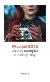 Vente livre :  Les vies multiples d'Amory Clay  - William Boyd