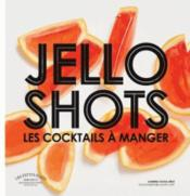Jello shots ; les cocktails à manger  - Collectif