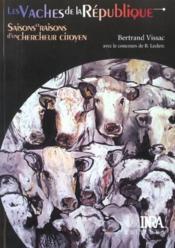 Les vaches de la république ; saisons et raisons d'un chercheur citoyen - Couverture - Format classique