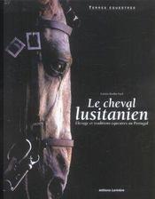 Le Cheval Lusitanien ; Elevage Et Traditions Equestres Au Portugal - Intérieur - Format classique