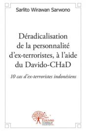 Deradicalisation De La Personnalite D?Ex-Terroristes, A L?Aide Du Davido-Chad : 10 Cas D?Ex-Terroris - Couverture - Format classique
