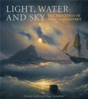 Light Water And Sky The Paintings Of Ivan Aivazovsky /Anglais - Couverture - Format classique