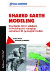 Vente  Shared earth modeling ; Knowledge driven solutions for building and managing subsurface 3D geological models  - Michel Perrin - Jean-Francois Rainaud