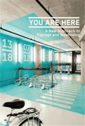 Vente livre :  You Are Here A New Approach To Signage And Wayfinding /Anglais  - Victionary