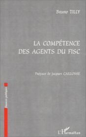 La Competence Des Agents Du Fisc - Couverture - Format classique
