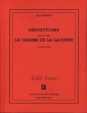 Dépositions ; le charme de la laideur - Couverture - Format classique