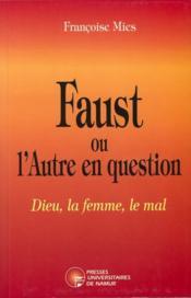 Faust ou l'autre en question - Dieu, la femme, le mal - Couverture - Format classique