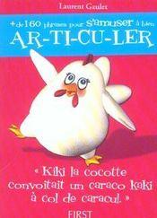 Le Petit Livre ; + De 160 Phrases Pour S'Amuser A Bien Ar-Ti-Cu-Ler ;