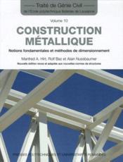 Traité de génie civil t. 10 ; construction métallique ; notions fondamentales et méthodes de dimensionnement - Couverture - Format classique