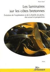 Les laminaires sur les côtes bretonnes ; évolution de l'exploitation et de la flotille de pêche, état actuel et perspectives - Couverture - Format classique