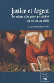 Justice et argent ; les crimes et les peines pécuniaires du XIIIe au XXIe siècle - Couverture - Format classique