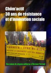 Chôm'actif ; 30 ans de résistance et d'innovation sociale ; une maison de citoyens solidaires à Clermont-Ferrand - Couverture - Format classique