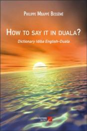 Vente livre :  How to say it in duala ? dictionary idiba english-duala  - Philippe Mbappe Besseme