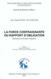 La Force Contraignante Du Rapport D'Obligation (Recherche Sur La Notion D'Obligation) - Couverture - Format classique
