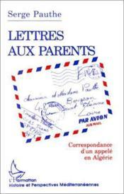 Lettres aux parents ; correspondance d'un appelé en Algérie - Couverture - Format classique