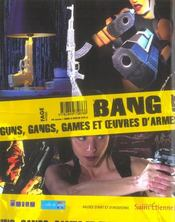 BANG ! BANG ! Guns, gangs, games et œuvres d'armes. Catalogue d'exposition [ARMAN, Larry CLARK, Gérard COLLIN-THIEBAUT, Henry DARGER, Erik DIETMAN, Hervé di ROSA, Joël DUCORROY, Susan GRAHAM, Charles KRAFFT, Alexandre LOBANOV, Jacques MONORY, Antonio RIELLO, André ROBILLARD, Ed TEMPLETON, Bernar VENET...] - 4ème de couverture - Format classique