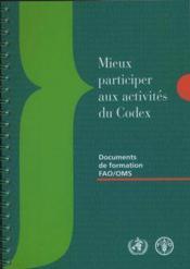 Mieux participer aux activites du codex. avec cd-rom (documents de formations fao/oms) - Couverture - Format classique