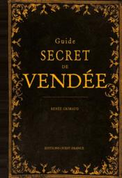 Vente livre :  Guide secret de Vendée  - Renee Grimaud