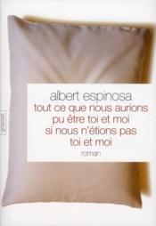 Tout ce que nous aurions pu etre, toi et moi, si nous n'avions pas ete toi et moi – Albert Espinosa
