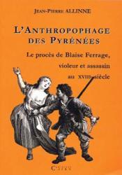 L'anthropophage des Pyrenées ; le procès de Blaise Ferrage, violeur et assassin au XVIII siècle - Couverture - Format classique