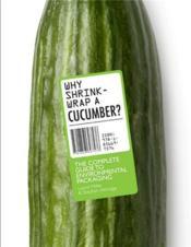 Why Shrink-Wrap A Cucumber? /Anglais - Couverture - Format classique
