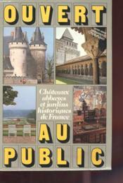Ouvert Au Public - Chateau, Abbayes Et Jardins Historiques De France - Couverture - Format classique