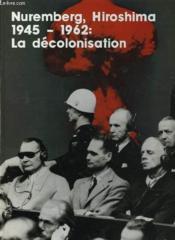 Nuremberg, Hiroshima 1945 - 1962 : La Decolonisation - Couverture - Format classique