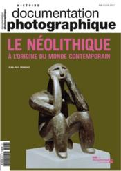 Vente  Documentation photographique N.8117 ; le néolithique ; à l'origine du monde contemporain  - La Documentation Fra - Documentation Photographique