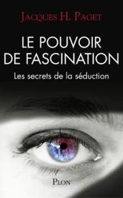 Vente livre :  Le pouvoir de fascination ; les secrets de la séduction  - Paget Jacques H - Jacques Henri Paget