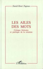 Les ailes des mots ; critique littéraire et poétique de la création - Couverture - Format classique