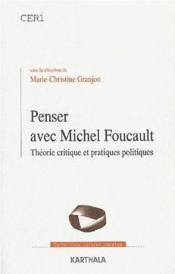 Penser avec Michel Foucault ; théorie critique et pratiques politiques - Couverture - Format classique