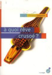 À quoi rêve Crusoé ? - Couverture - Format classique
