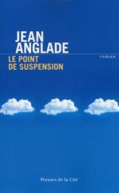 Le point de suspension  - Jean Anglade