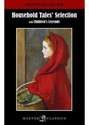 Vente  Household tales' selection ; with children's leyends  - Jacob Grimm - Wilhelm Grimm