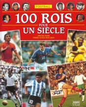 Football ; 100 Rois Pour Un Siecle  - Pierre-Marie Descamps - Gerard Ejnes