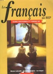 Le francais au bep ; seconde professionnelle et terminale bep - Couverture - Format classique