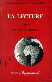 La lecture t.3 ; le sens et l'émotion - Couverture - Format classique