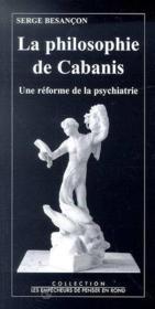La Philosophie De Cabanis. Une Reforme De La Psychiatrie - Couverture - Format classique