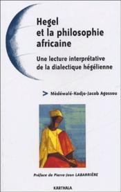 Hegel et la philosophie africaine ; une lecture interpretative de la dialectique hegelienne - Couverture - Format classique