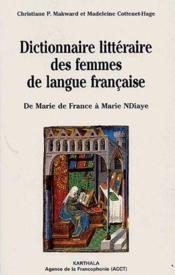 Dictionnaire litteraire des femmes de langue francaise ; de Marie de France a Marie NDiaye - Couverture - Format classique