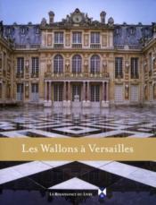 Les wallons à Versailles - Couverture - Format classique