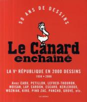 Le Canard Enchaine ; la Ve Republique en 2000 dessins (1958-2008)