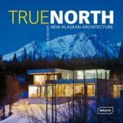 Vente livre :  True north ; new alaskan architecture  - Julie Decker